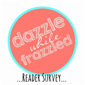 Reader Survey for 2017 | DazzleWhileFrazzled.com