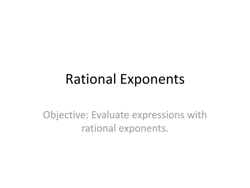 Objective Evaluate Expressions With Rational Exponents Ppt