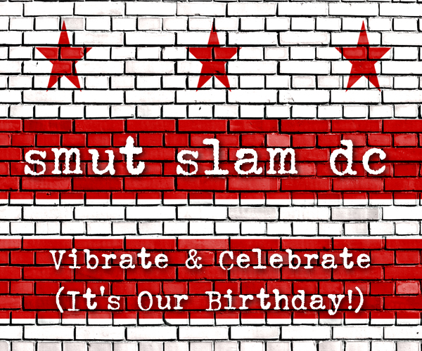 Smut Slam DC, February 2018: Vibrate & Celebrate (It's Our Birthday!)
