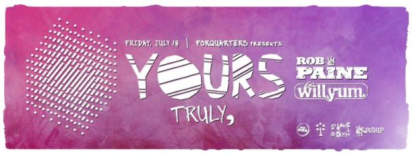 Yours Truly, ROB PAINE & WILLYUM | Fri July 18