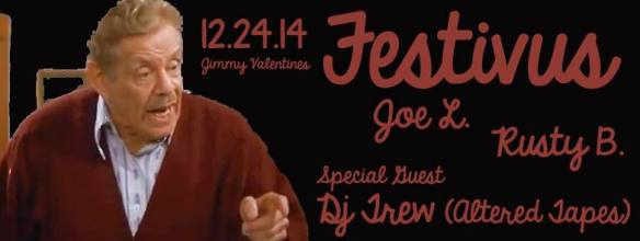 Festivus with Joe L, Rusty B and Dj Trew of Altered Tapes at Jimmy Valentine's Lonely Hearts Club
