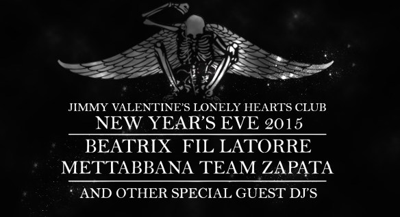 Jimmy V's NYE 2015 with Beatrix, Fil Latore, Mettabbana & Team Zapata at Jimmy Valentine's Lonely Hearts Club