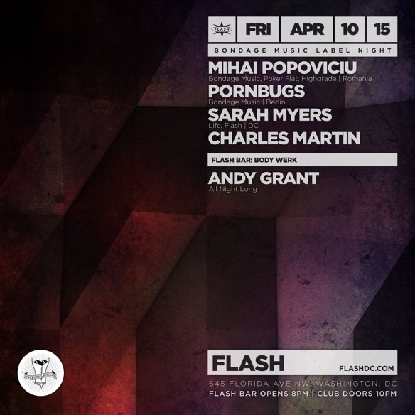 Bondage Music: Mihai Popoviciu, Pornbugs, Sarah Myers, Charles Martin at Flash, with Body Werk present Andy Grant Open to Close in the Flash Bar