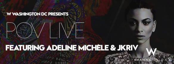 POV Live featuring Adeline Michèle & JKriv at The W Washington DC Hotel