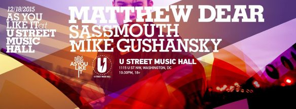 As You Like It with Matthew Dear with Sassmouth and Matt Gushansky at U Street Music Hall