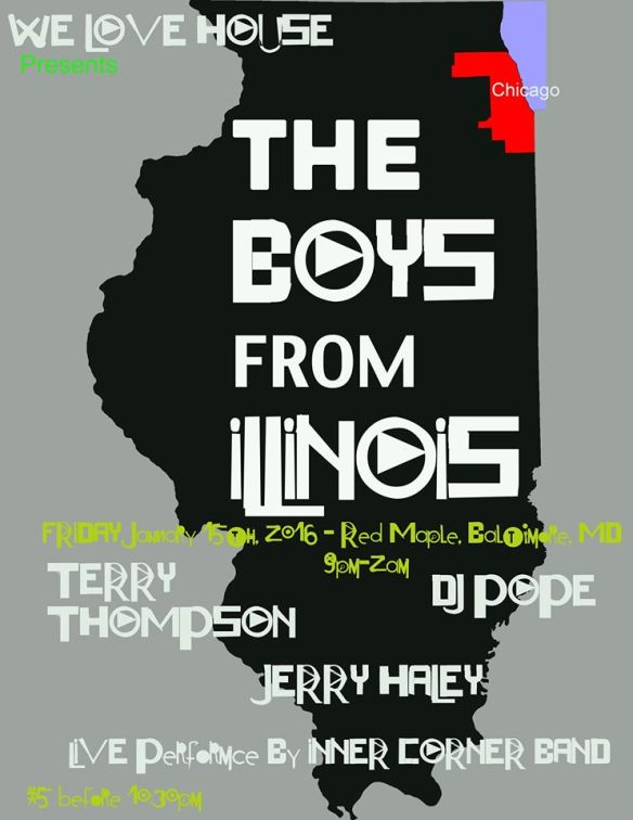 We Love House presents The Boys from Illinios with Terry Thompson, DJ Pope and Jerry Haley at The Red Maple, Baltimore