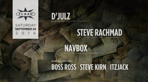 D'Julz, Steve Rachmad and Navbox at Flash, with BaltoTroit featuring Boss Ross, Steve Kirn and Itzjack in the Flash Bar