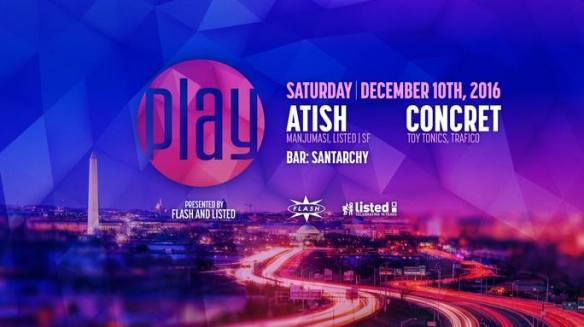 Play featuring Atish, Concret LiVE/ at Solomon Sanchez at Flash, with Edo & Jus Nowhere in the Green Room (Rooftop) and Santarchy in the Flash Bar