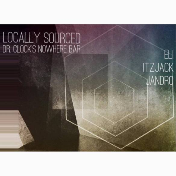 Locally Sourced with Eli, Itzjack & Jandro at Dr Clock's Nowhere Bar