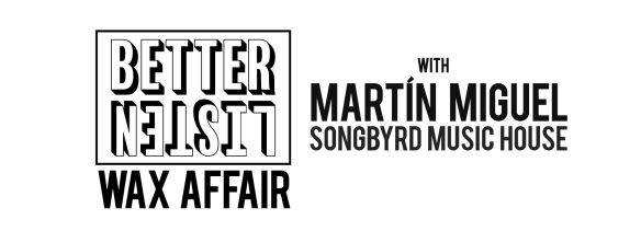 Better Listen Wax Affair with Martín Miguel at Songbyrd Music House and Record Cafe