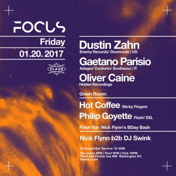 Focus: Dustin Zahn, Gaetano Parisio & Oliver Caine at Flash, with Hot Coffee and Philip Goyette in the Green Room and Nick Flynn B2B DJ Swink and Tim Glusko in the Flash Bar