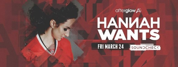 AFTERglow Presents Hannah Wants at Soundcheck