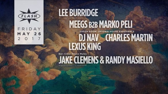 Lee Burridge with Meegs b2b Marko Peli at Flash, with Uptown House Experience with DJ Nav, Charles Martin & Lexus King in the Green Room and Cider House Mules with Jake Clemens & Randy Masiello in the Flash Bar