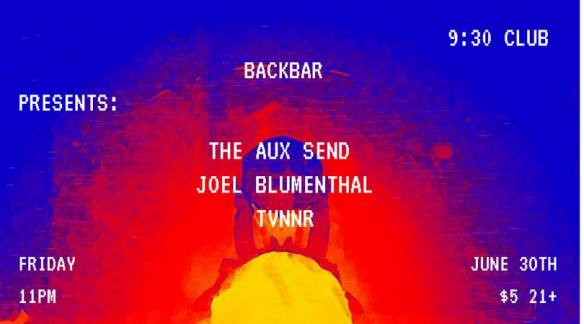 Electronic Music with The Aux Send, Joel Blumenthal & TVNNR & DJ at Back Bar