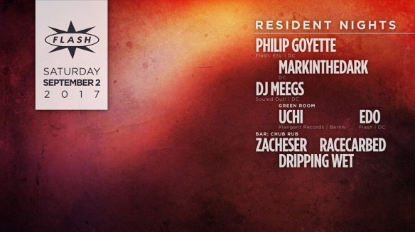 Resident Nights: Philip Goyette, markinthedark & DJ Meegs at Flash, with Uchi & Edo in the Green Room and Zacheser, Racarbed & Dripping Wet in the Flash Bar
