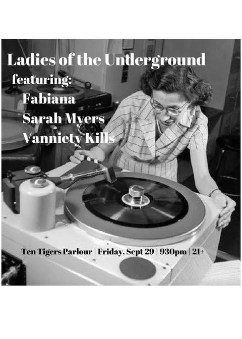 Ladies of the Underground featuring Fabiana, Sarah Myers & Vanniety Kills at Ten Tigers Parlour