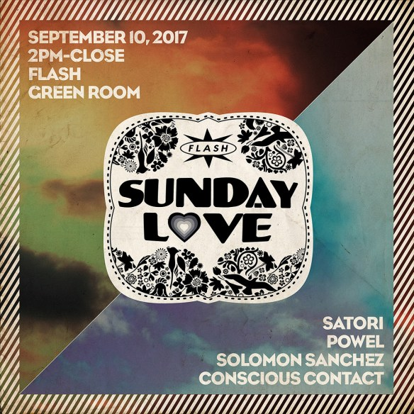 Sunday Love with Satori, Power, Solomon Sanchez & Conscious Contact at Flash