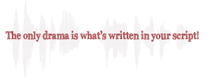 """The only drama is what's written in your script"" logo text for audiobook demos"