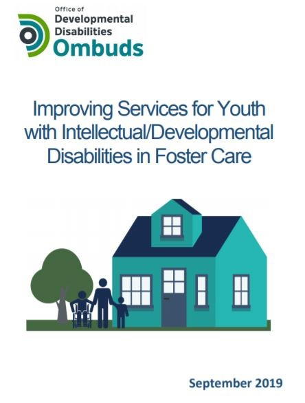 "A white page with the DD Ombuds name and logo, along with the words ""improving services for Youth with Intellectual/Developmental Disabilities in Foster Care"", along with a graphic of a house with three individuals outside of it. They are an adult and two youth, one of which is in a wheelchair. Below that is ""September 2019""."