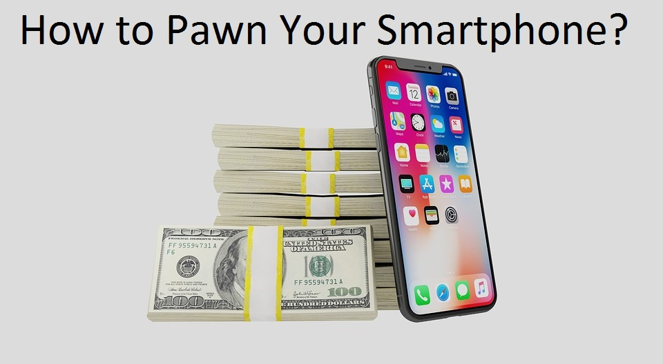 How to Pawn Your Smartphone