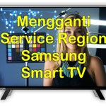 Mengganti Service region Samsung Smart TV
