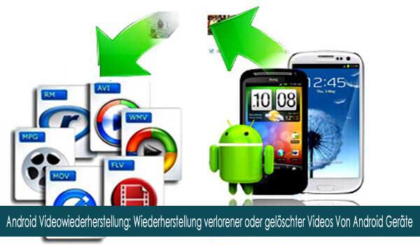 Android Videowiederherstellung Wiederherstellung Verlorener Oder Geloschter Videos Von Android Phone Tablet