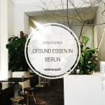 Gesund Essen in Berlin – Restlos Glücklich und ein SisterMAG-Wochenende