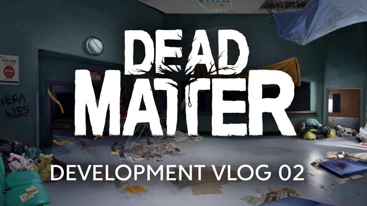 Dead Matter - Dev Vlog #02