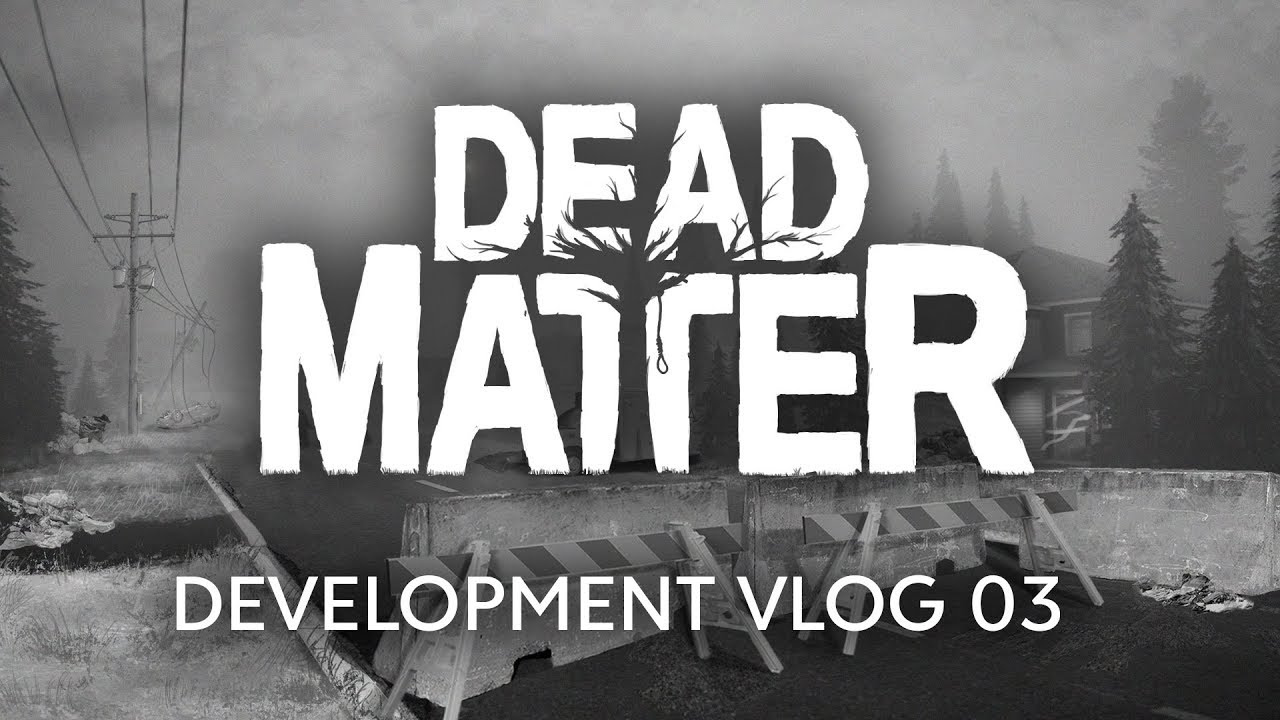Dead Matter - Dev Vlog #03