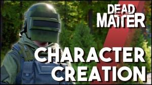 Dead Matter Update - Character Creation & Customization