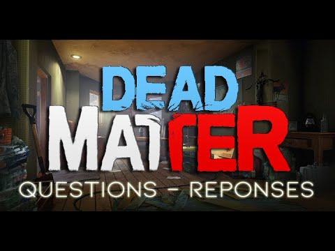 DEAD MATTER: Questions - Réponses