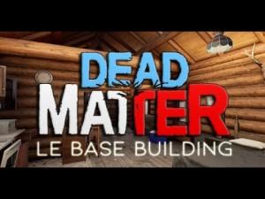 DEAD MATTER - Le Base Building