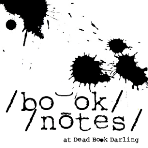 Book Notes - Featuring News and Gossip at DeadBookDarling