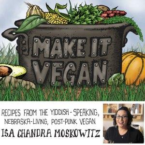 Make It Vegan with Isa Chandra Moskowitz