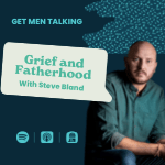 Episode 13 – Grief and Fatherhood with Steve Bland