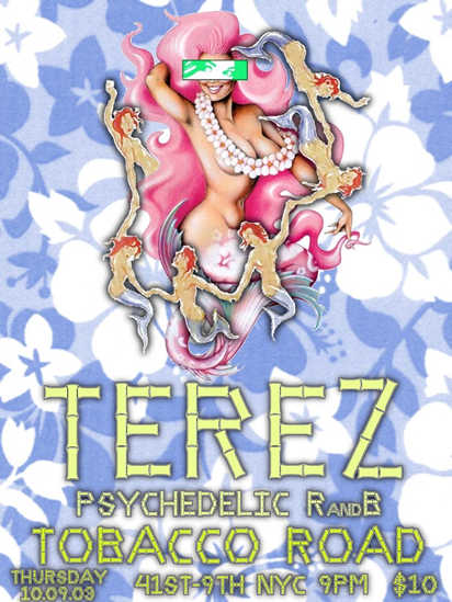 Another Classic Terez poster created by Kevin for the October 9, 2003 Tobacco Road gig.
