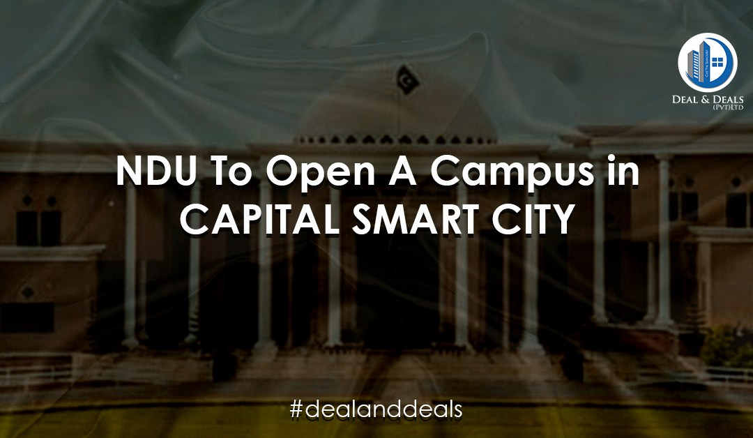 NDU to Open a Campus in Capital Smart City Islamabad