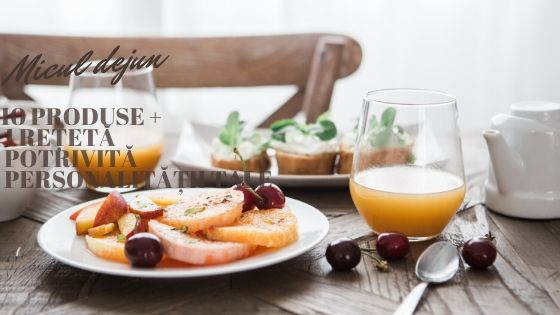 Micul dejun: 10 produse esențiale + 1 rețetă potrivită personalității tale