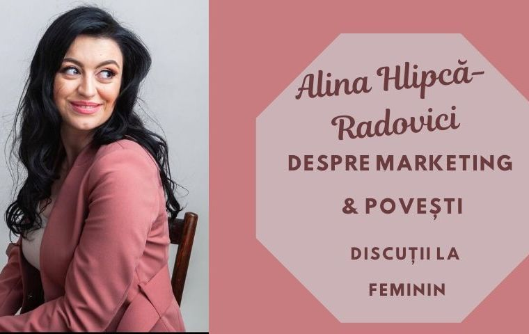 Discuții la feminin: Alina Hlipcă-Radovici. Despre marketing & povești