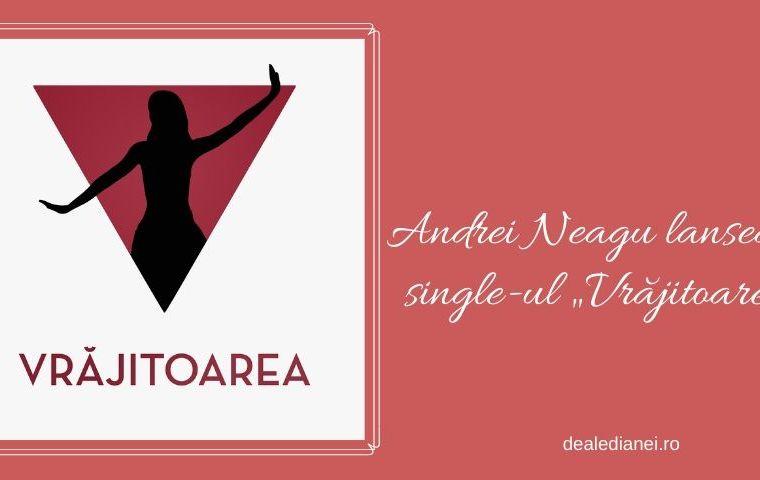 """Andrei Neagu lansează single-ul """"Vrăjitoarea"""""""