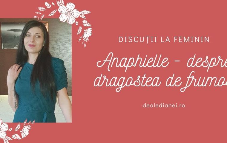 Discuții la feminin: Anaphielle – despre dragostea de frumos