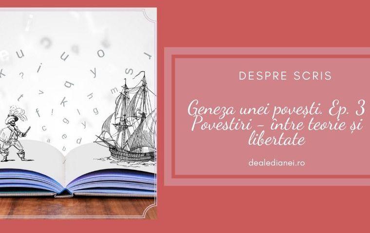 Geneza unei povești. Ep 3 – Povestiri – între teorie și libertate