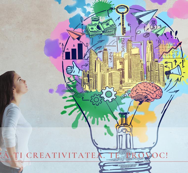Antrenează-ți creativitatea. Te provoc!