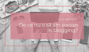 de ce nu o să am succes în blogging