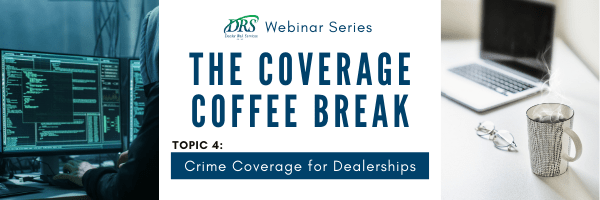 Coverage Coffee Break Webinars - Crime Coverage for Dealerships