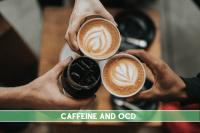 Does caffeine make OCD worse?
