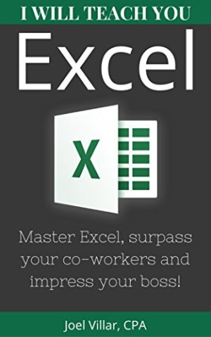 I Will Teach You Excel: Master Excel, Surpass Your Co-Workers, And Impress Your Boss! [Print Replica] Kindle Edition
