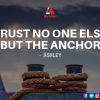 Trust No One Else But The Anchor By Ashley