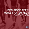 Decisions Teenagers Make That Affect Them On The Long Run - dealtar