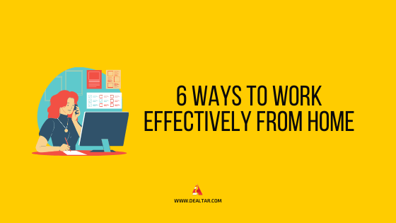 6 Ways To Work Effectively From Home